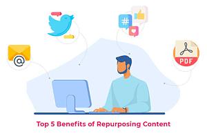 Top 5 Benefits of Repurposing Content