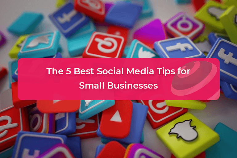 The 5 Best Social Media Tips for Small Businesses